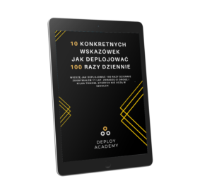 10 konkretnych wskazówek jak deplojować 100 razy dziennie